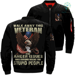 Walk away this veteran has anger issues and a serious dislike for stupid people over print jacket %tag familyloves.com