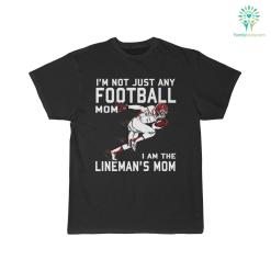 I'm Not Just Any Football Mom I Am The Lineman's Mom T-Shirt %tag familyloves.com