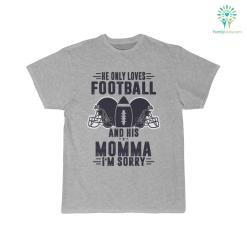 He Only Loves Football And His Momma I'm Sorry Shirt 28 30 32.01 length sleeve %tag familyloves.com