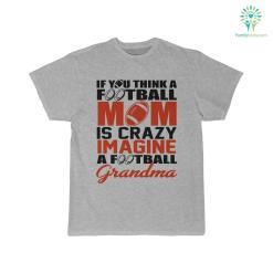 If You Think A Football Mom Is Crazy Imagine A Football Grandma T-Shirt %tag familyloves.com