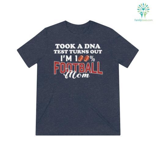Took A Dna Test Turns Out I'm 100% Football Mom Shirts %tag familyloves.com
