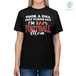 Took A Dna Test Turns Out I'm 100% Football Mom Shirts %tag familyloves.com