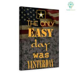 US Army The Only Easy Day Was Yesterday Canvas %tag familyloves.com