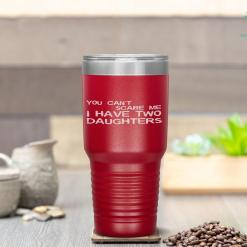 You Can't Scare Me I Have Two Daughters Father's Day Tumbler %tag familyloves.com