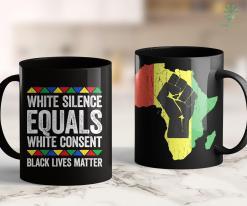 Black Lives Matter Art White Silence Equals White Consent Black Pride Gift 11Oz 15Oz Black Mug %tag familyloves.com