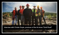 """Interview with Christo Doyle, producer of the hit show """"Gold Rush"""""""
