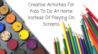 Creative Activities For Kids To Do At Home Instead Of Playing On Screens