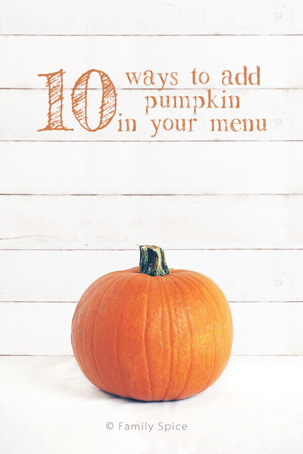 10 Easy Ways To Add Pumpkin Goodness In Your Menu by FamilySpice.com