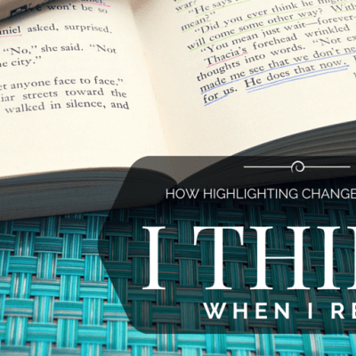 How Highlighting Changed the Way I Think When I Read