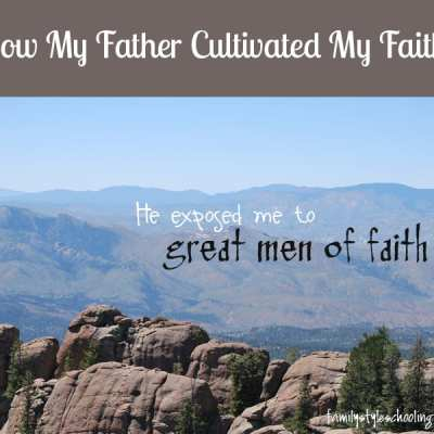 How My Father Cultivated My Faith: He Exposed Me to Great Men of Faith