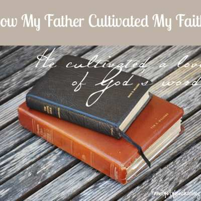 How My Father Cultivated my Faith: Cultivating a Love of God's Word