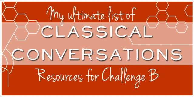 My ultmate list of Classical Conversations Resources for Challenge B