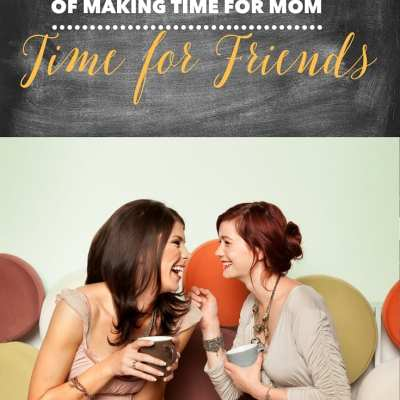5 Days of Making Time for Mom – Time for Friendship