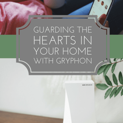 Guarding the Hearts in Your Home With Gryphon