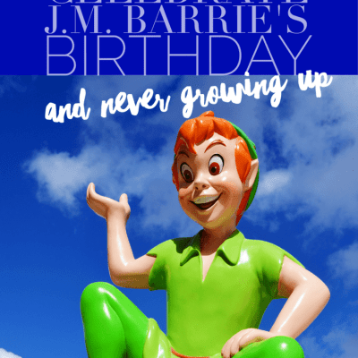 10 Ways to Celebrate J.M. Barrie's Birthday and Never Growing Up