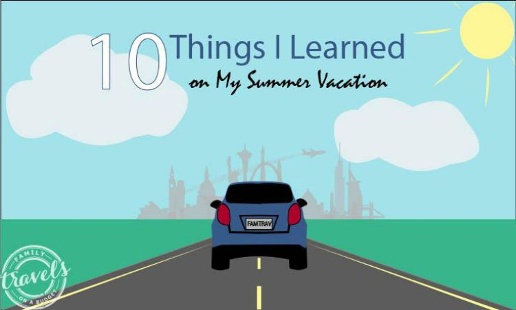 10 things I learned on summer vacation