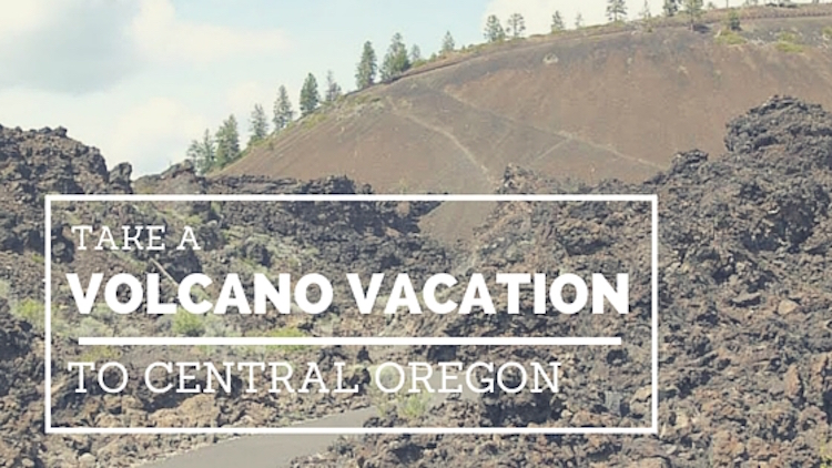 Family friendly: Oregon Volcano Vacation