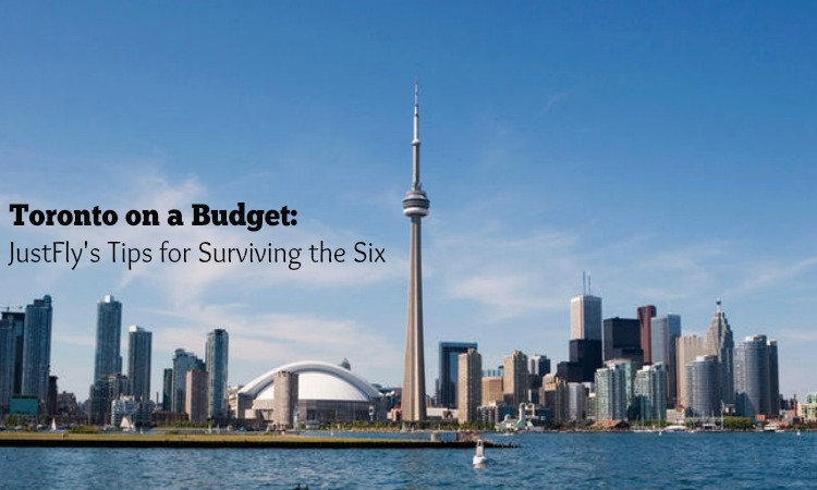 Toronto On A Budget: JustFly's Tips For Surviving The Six