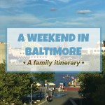 Weekend in Baltimore: A family itinerary