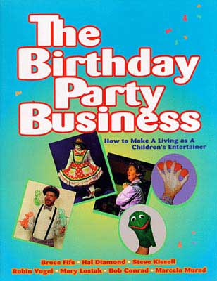 The Birthday Party Business : How to Make a Living As a Children's Entertainer by Bruce Fife (Editor)