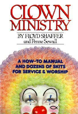 Clown Ministry, by Floyd Shaffer, Sewall Penne