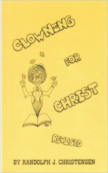 Clowning for Christ, by Randy Christiansen