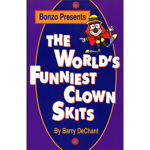 World's Funniest Clown Skits by Barry DeChant