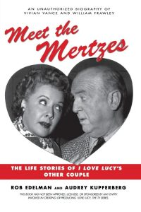 Meet the Mertzes: The Life Stories of I Love Lucy's Other Couple