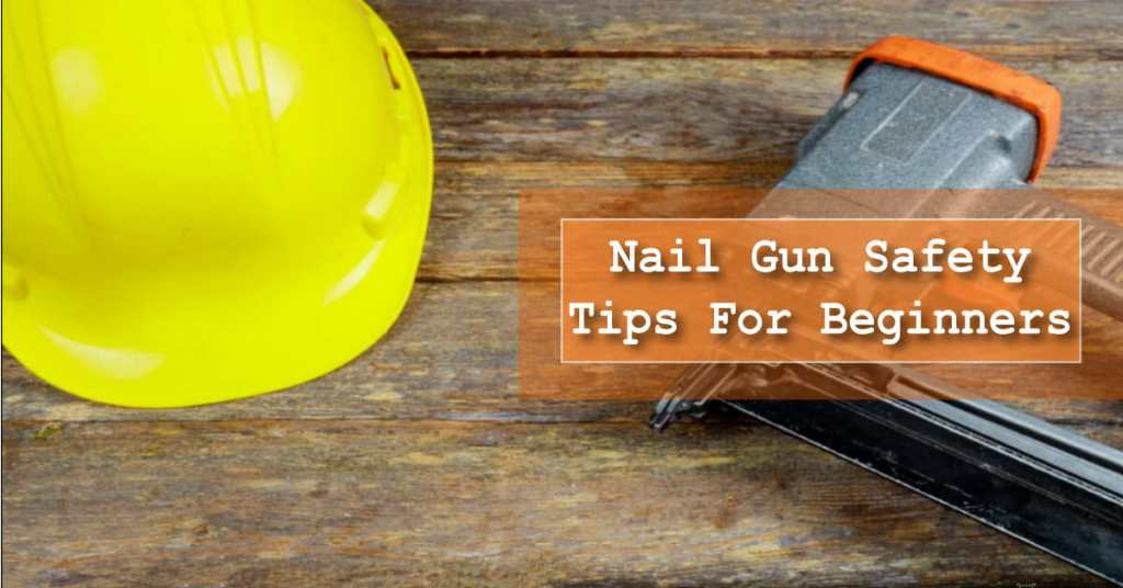 Nail Gun Safety for the Beginners