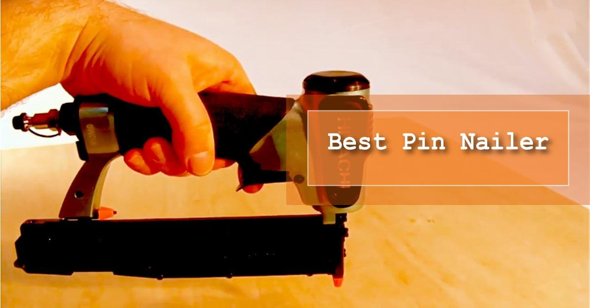 Best Pin Nailer Reviews