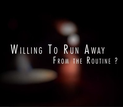Willing to run away from routine?