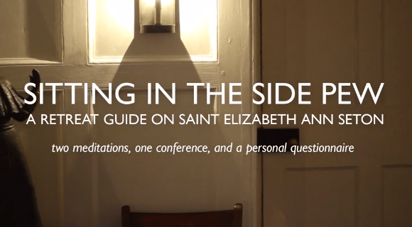 Sitting in the Side Pew – a retreat with Elizabeth Seton