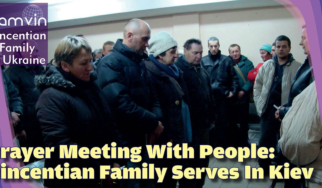 Prayer Meeting With People: Vincentian Family Serves In Kiev