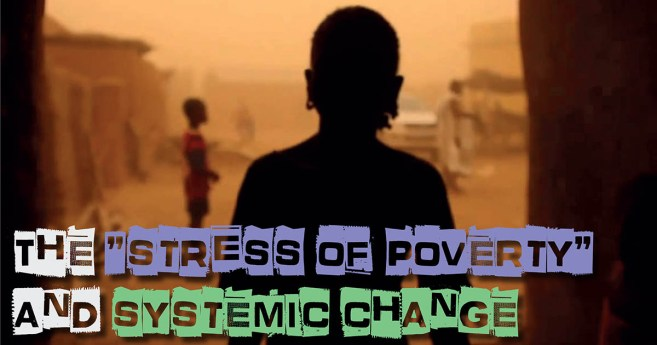 "The ""stress of poverty"" and systemic change"