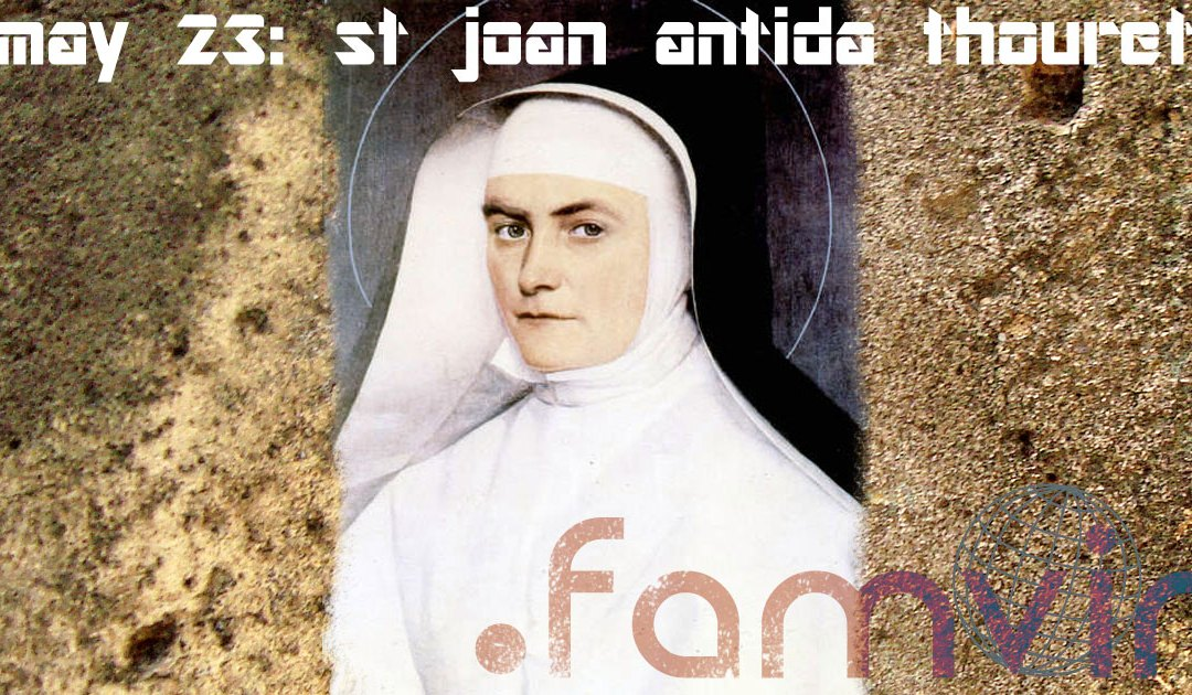 May 23: Feast of St. Joan Antida Thouret