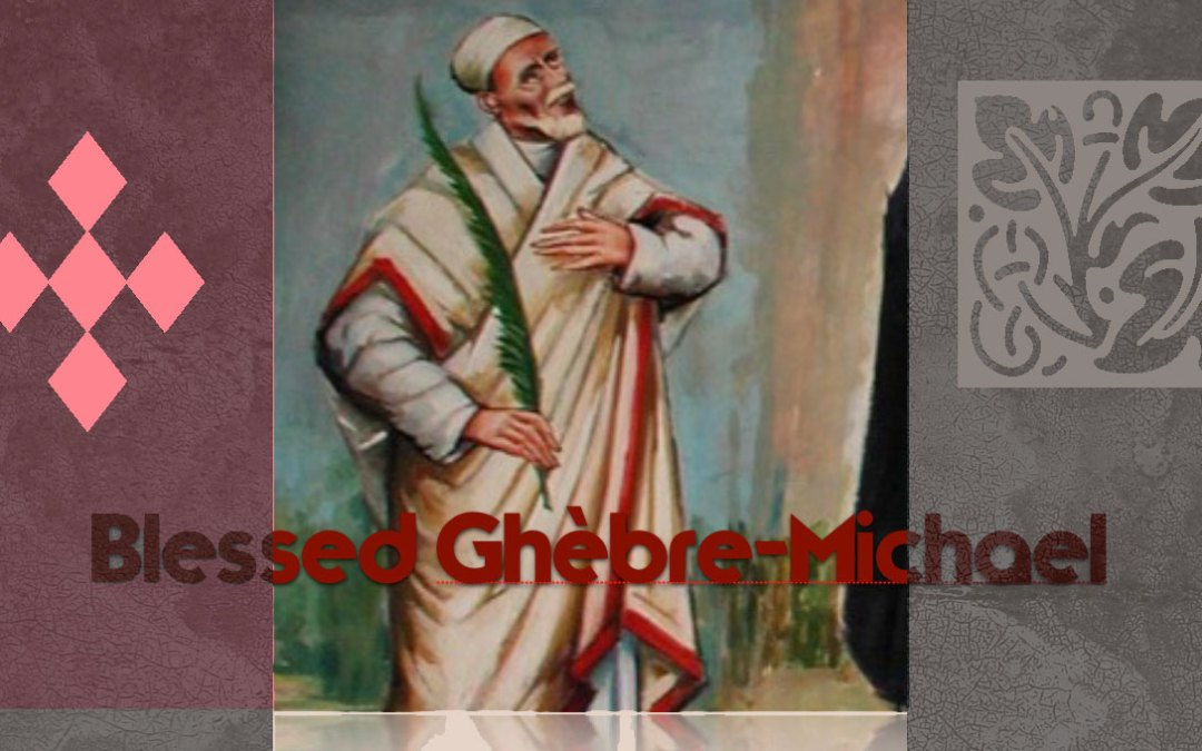 August 31: Feast of Blessed Ghèbre-Michael