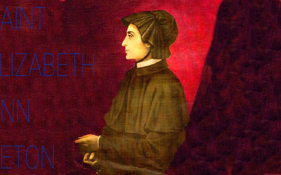 Prayer for St. Elizabeth Ann Seton's Birthday: August 28