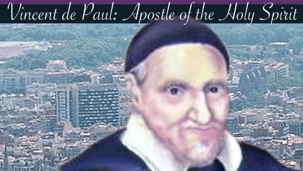 St. Vincent de Paul: Apostle of the Holy Spirit