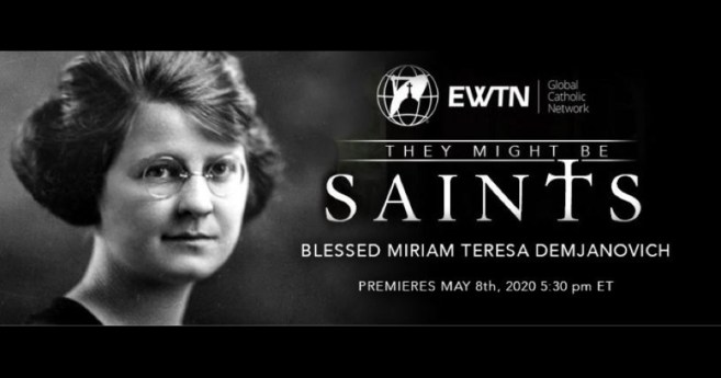 EWTN Video on Blessed Miriam Teresa Demjanovich, S.C. Premieres May 8