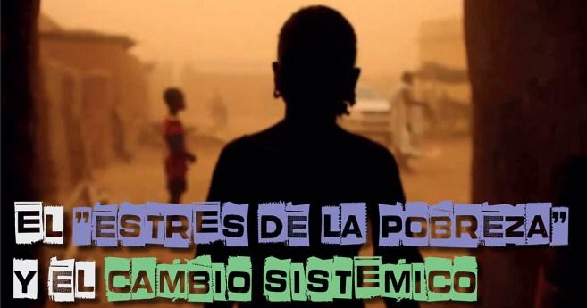 El «estrés de la pobreza» y el cambio sistémico
