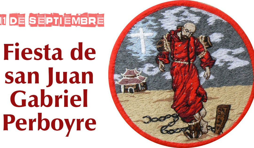 11 de septiembre, fiesta de san Juan Gabriel Perboyre, CM