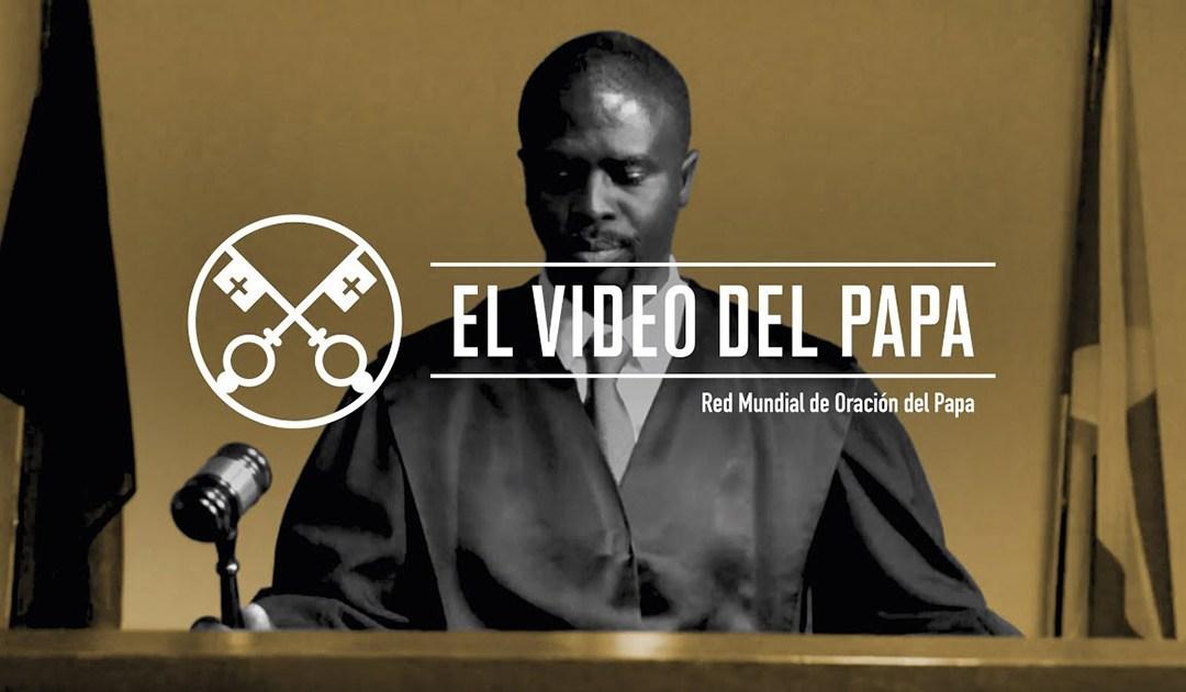 «El vídeo del Papa»: Integridad de la justicia (julio de 2019)
