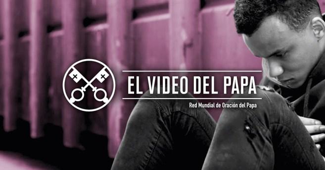 «El vídeo del Papa»: Liberación de las adicciones (abril de 2020)