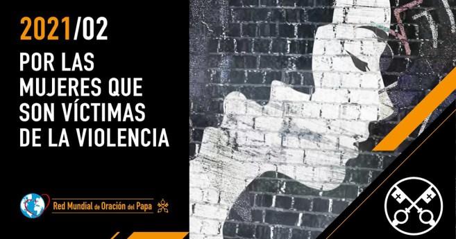 «El vídeo del Papa»: Por las mujeres que son víctimas de la violencia (febrero de 2021)