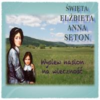 """""""Siać nasiona na życie wieczne"""" – św. Elżbieta Anna Seton"""