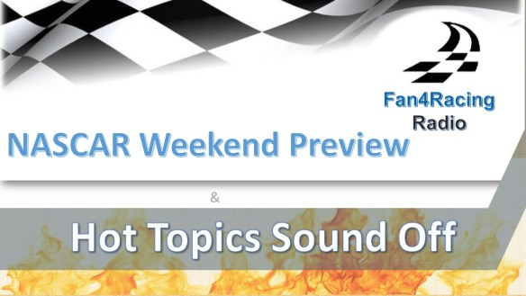 New Hampshire, Toledo NASCAR Weekend Preview is presented by host Sharon Burton and co-host Jay Husmann with Hot Topics Sound Off with co-host Andy Laskey and the Fan4Racing crew.