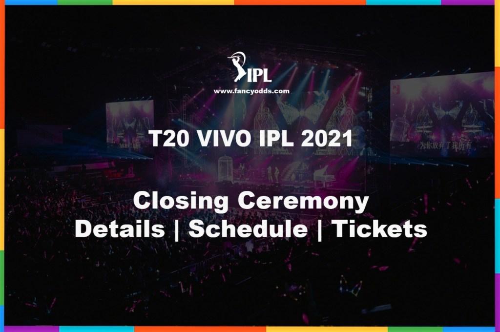 Vivo 14 IPL 2021 Closing Ceremony Schedule Timetable