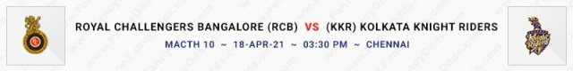 Match No 10. Royal Challengers Bangalore vs Kolkata Knight Riders (RCB Vs KKR)