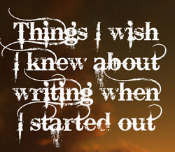 Things I wish I knew about writing when I started out