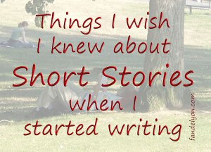 Things I wish I knew about short stories when I started writing.